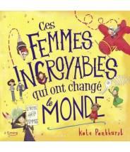 Ces femmes incroyables qui ont changé le monde - Kate Pankhurst - Editions Kimane