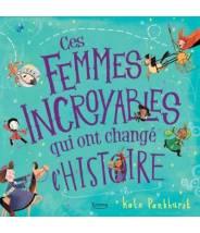 Ces femmes incroyables qui ont changé l'histoire - Kate Pankhurst - Editions Kimane