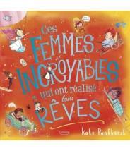 Ces femmes incroyables qui ont réalisé leurs rêves - Kate Pankhurst - Editions Kimane