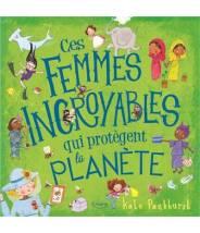 Ces femmes incroyables qui protègent la planète - Kate Pankhurst - Editions Kimane